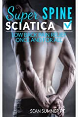 Sciatica: Low Back Pain Relief Once and For All (Super Spine) Kindle Edition