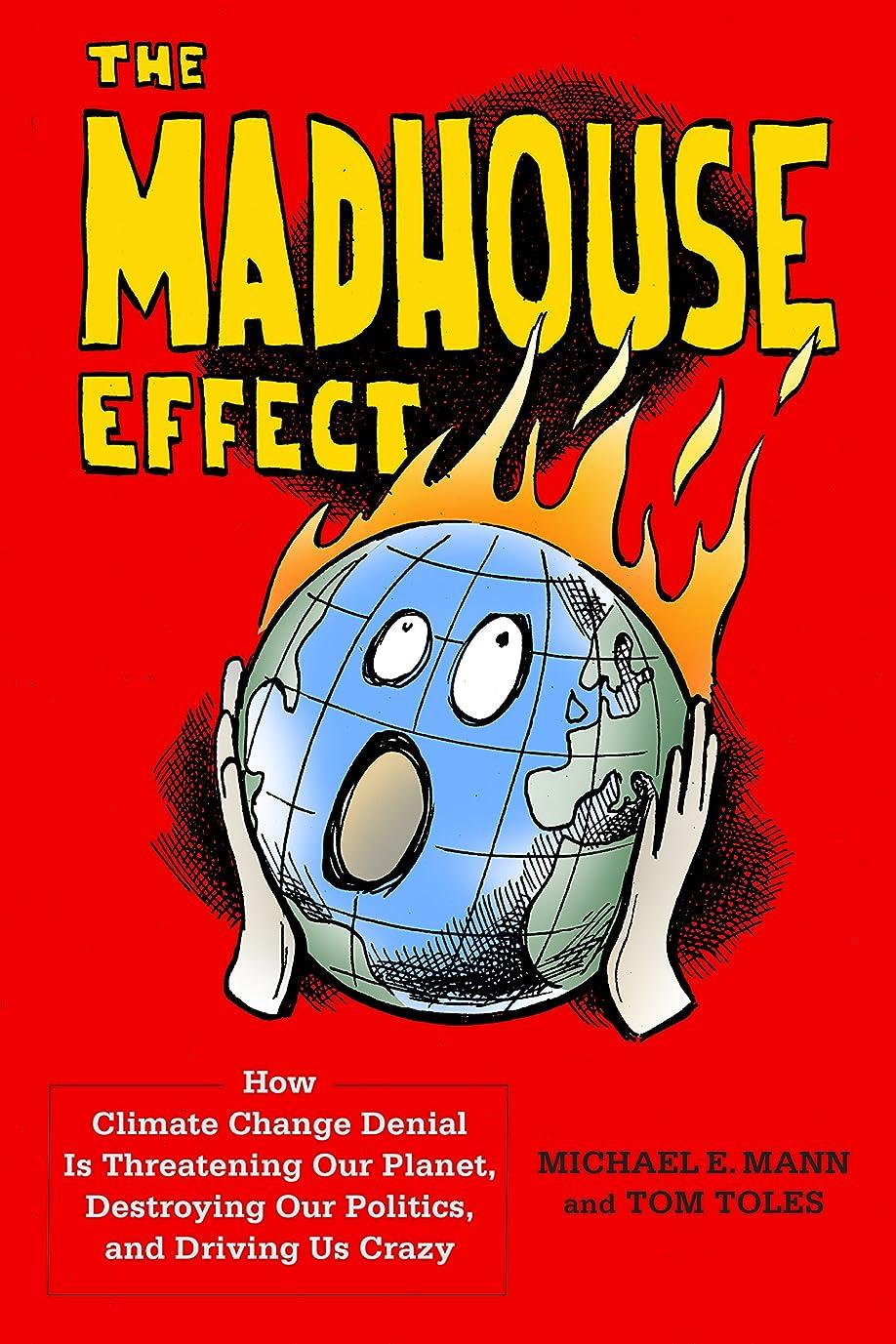 フルーツマーキング気取らないThe Madhouse Effect: How Climate Change Denial Is Threatening Our Planet, Destroying Our Politics, and Driving Us Crazy (English Edition)