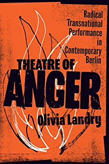 Theatre of Anger: Radical Transnational Performance in Contemporary Berlin