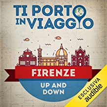 Ti porto in viaggio: Firenze. Up and Down