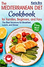 The Mediterranean Diet Cookbook for Families, Beginners, and Fans: The Best Solutions for Breakfast, Lunch, and Dinner. 7-...