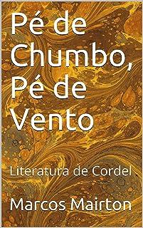 Pé de Chumbo, Pé de Vento: Literatura de Cordel (Portuguese Edition)