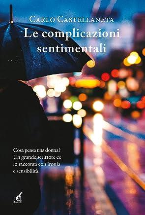 Le complicazioni sentimentali: Cosa pensa una donna? Un grande scrittore ce lo racconta con ironia e sensibilità. (Narrativa Gaspari Vol. 15)
