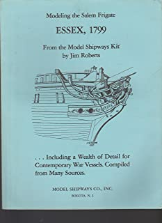 Modeling the Salem frigate Essex, 1799: A guide to the construction of the Model Shipways kit of the U.S. frigate Essex, with history, crafts ... Philadelphia, United States, etc., etc
