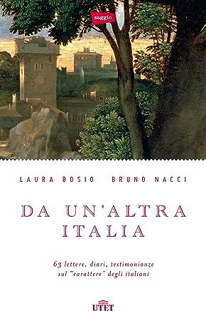 """Da unaltra Italia: 63 lettere, diari, testimonianze sul """"carattere"""" degli italiani"""
