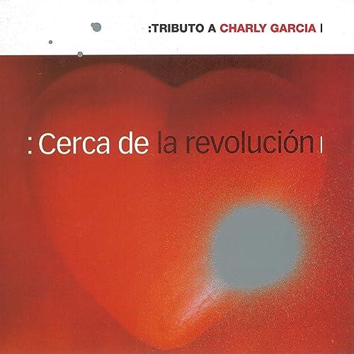 Cerca de la Revolución: Tributo a Charly García