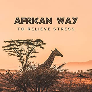 African Way to Relieve Stress: Relaxing, Calm and Soothing Stress and Anxiety Melodies, Shamanic Rhythms that Reduce Tensi...