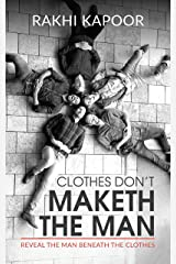 Clothes Don't Maketh The Man : Reveal the man beneath the clothes Kindle Edition