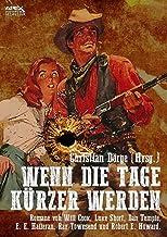 WENN DIE TAGE KÜRZER WERDEN: Sechs Western-Romane US-amerikanischer Autoren auf über 1200 Seiten! (German Edition)