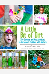 A Little Bit of Dirt: 55+ Science and Art Activities to Reconnect Children with Nature Kindle Edition