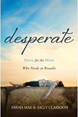 Desperate: Hope for the Mom Who Needs to Breathe Kindle Edition