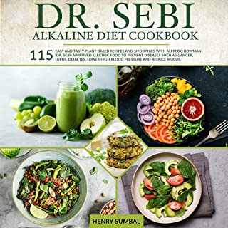 Dr. Sebi Alkaline Diet Cookbook: 115 Easy and Tasty Plant-Based Recipes and Smoothies with Alfredo Bowman (Dr. Sebi) Appro...