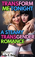 Transform Me Tonight: A Steamy Transgender Romance: The first time he becomes a she—for a strict TG.