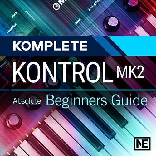 Komplete Kontrol MK2 101 : Absolute Beginners Guide