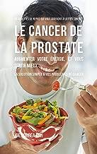 33 Recettes de Repas qui vous aideront à lutter contre le Cancer de la Prostate, augmenter votre énergie, et vous sentir mieux: La solution simple à vos problèmes de cancer (French Edition)