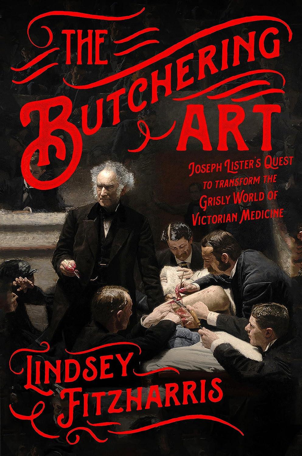特徴頭必要The Butchering Art: Joseph Lister's Quest to Transform the Grisly World of Victorian Medicine (English Edition)