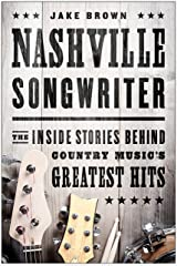Nashville Songwriter: The Inside Stories Behind Country Music's Greatest Hits Kindle Edition