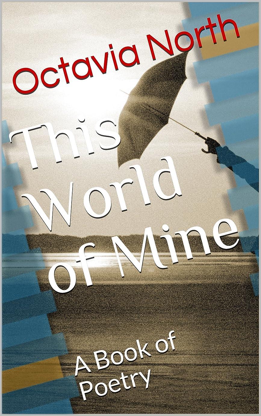 カウント無心変装This World of Mine: A Book of Poetry (English Edition)