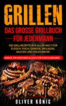 GRILLEN: Das große Grillbuch für Jedermann 100 Grillrezept
