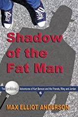 Shadow of the Fat Man: Accidental Adventures: Episode 6 (Accidental Adventures of Kurt Benson and His Friends, Riley and Jordan) Kindle Edition