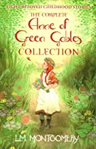 The Complete Anne of Green Gables Collection: Anne of Green Gables; Anne of the Island; Anne of Avonlea; Anne of Windy Wil...