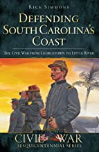 Defending South Carolina's Coast: The Civil War from Georgetown to Little River (Civil War Series)