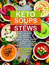 Keto Soups and Stews: Easy Low-Carb Cookbook With Delicious Ketogenic Soups, Stews, Broths & Bread Recipes for Healthy Living and Fat Loss Forever. Keto ... Everyone Can Cook (keto soup cookbook 1)