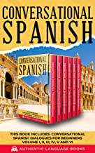 Conversational Spanish: This Book Includes: Conversational Spanish Dialogues For Beginners Volume I, II, III, IV, V, And VI