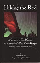 Hiking the Red : A Complete Trail Guide to Kentucky's Red River Gorge