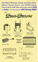 The Weird-Wizards: Check out all these Zany, Different, Strange, Bizarre - even WEIRD projects.  They're all for real!