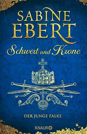 Schwert und Krone Der junge Falke Roan Das BarbarossaEpos 2 by Sabine Ebert