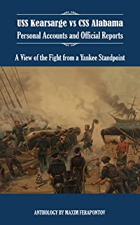 Kearsarge vs Alabama: Personal Accounts and Official Reports. A View of the Fight from a Yankee Standpoint.