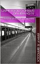 """LINHA 113 ou O Г""""NIBUS DA MEIA NOITE: O Retorno do bonde para o crime (O Agresten Mal Assombrado Livro 6) (Portuguese Edition)"""