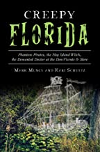Creepy Florida: Phantom Pirates, the Hog Island Witch, the Demented Doctor at the Don Vicente & More (American Legends)