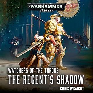 The Regent's Shadow: Watchers of the Throne: Warhammer 40,000, Book 2