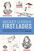 Secret Lives of the First Ladies: Strange Stories and Shocking Trivia From Inside the White House