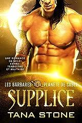 Supplice: Une romance SF de guerrier extraterrestre (Les Barbares de la planète de sable t. 3) Format Kindle