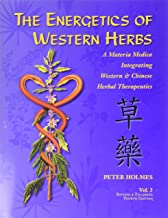 The Energetics of Western Herbs: A Materia Medica Integrating Western and Chinese Herbal Therapeutics (Volume Two)