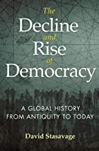The Decline and Rise of Democracy: A Global History from Antiquity to Today (The Princeton Economic History of the Western World)