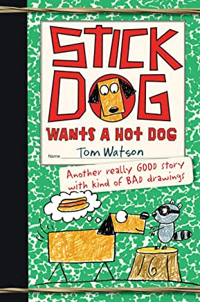 Stick Dog wants a hot dog / by Tom Watson ; Illustrations by Ethan Long based on original sketches by Tom Watson. cover