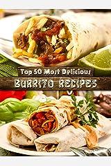 Top 50 Most Delicious Burrito Recipes [A Burrito Cookbook] (Recipe Top 50's Book 72) Kindle Edition