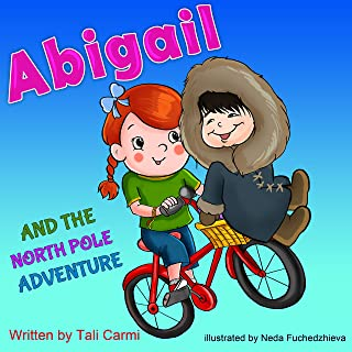 Books for Kids: ABIGAIL AND THE NORTH POLE ADVENTURE (Teaches your kid to explore the world, Funny, Values eBook, Action & Adventure, Sleep, Preschool, ... Magical Bicycle Book 3) (English Edition)