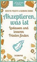 Akzeptieren, was ist: Loslassen und inneren Frieden finden (Achtsam leben) (German Edition)