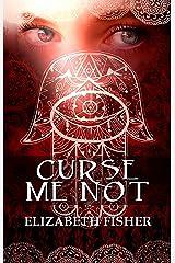 Curse Me Not Kindle Edition