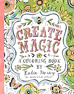 Create Magic: A Coloring Book by Katie Daisy for Adults and Kids at Heart