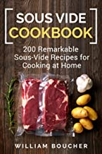 Sous Vide Cookbook: 200 Remarkable Sous-Vide Recipes for Cooking at Home