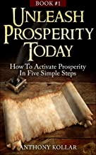 Unleash Prosperity Today: How To Activate Prosperity In Five Simple Steps (Prosperity Made Simple Book 1)