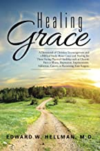Healing Grace: A Devotional of Christian Encouragement and a Biblical Study About Grace and Healing for Those Facing Physical Hardship Such as Chronic ... Cancer, or Recovering from Surgery.