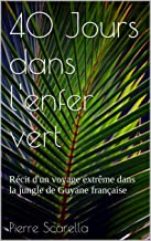40 Jours dans l'enfer vert: Récit d'un voyage extrême dans la jungle de Guyane française (French Edition)