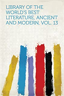 Library of the World's Best Literature, Ancient and Modern, Vol. 13